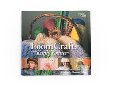 Knifty Knitter Loom Crafts Book