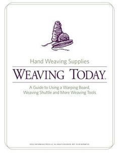 Hand Weaving Supplies: A Guide to Using a Warping Board, Weaving Shuttles, and Other Weaving Tools - Weaving Today