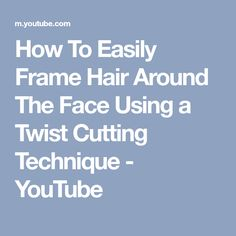 How To Easily Frame Hair Around The Face Using a Twist Cutting Technique - YouTube