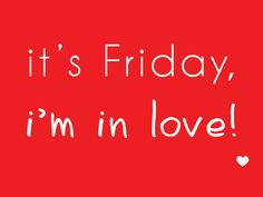 it's Friday, i'm in love! Friday Im In Love, Happy Friday, Weekday Quotes, Makes Me Wonder, What Day Is It, Friday Weekend, Get Happy, Feeling Happy, Inspire Me