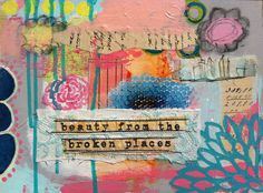beauty from the broken places by Wendy Brightbill-- color, texture, and many little tidbits all playing together
