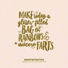 Make today a glitter filled bag of rainbow unicorn farts Positive Quotes, Motivational Quotes, Inspirational Quotes, Positive Thoughts, Word Art, Cute Quotes, Funny Quotes, Cartoon Quotes, Unicorn Farts