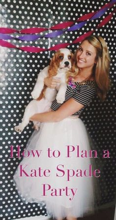 How to Plan A Kate Spade Party- I must do this for Margaret someday!