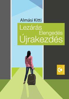 Tekla Könyvei – könyves blog: Almási Kitti – Lezárás, Elengedés, Újrakezdés