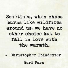 Fall in love with the warmth - Christopher Poindexter - quote - Word porn