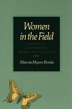 Women in the Field: America's Pioneering Women Naturalists by Marcia Myers Bonta,http://www.amazon.com/dp/0890964890/ref=cm_sw_r_pi_dp_pjRFtb0DQJ1SFAYE