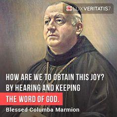 "Beato Columba Marmion  ""Yesus ingin mengajarkan kita supaya kita dapat berbagi ... dalam sukacita akan kelahirannya di dalam jiwa. Dan bagaimana caranya kita mendapatkan sukacita ini? Dengan mendengarkan dan memelihara Sabda Allah. Kita mendengarnya dengan iman, kita memeliharanya dengan melakukannya dengan kasih dari apa yang telah diperintahkan."""