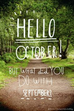 We're happy to welcome October, but where on earth did September go? Hello October, but what did you do with September? Days And Months, Months In A Year, Seasons Of The Year, Four Seasons, 30 Days Has September, Monthly Quotes, No Kidding, New Month, Good Morning Good Night