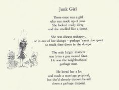 I lot of Tim Burton's poems make me think of mental illness and the hopelessness people with certain illnesses experience. Try to see past this time. Imagine if junk girl had held on.