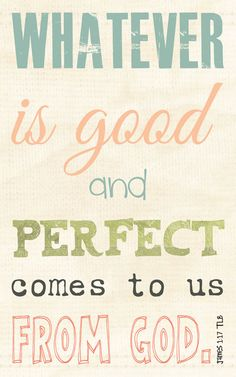Whatever is good and perfect comes to us from God.  James 1:17, 5x8 art print on wood. $16.00, via Etsy.