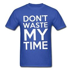 Amazon com DCR Custom Dont Waste My Time for Men 39 s Royal blue T Shirts Clothing