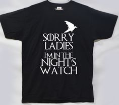 T-Shirt Game of Thrones Sorry Ladies Im In The Nights Watch Stark Jon Snow Funny