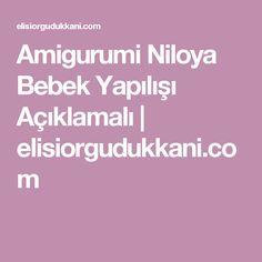Amigurumi Niloya Bebek Yapılışı Açıklamalı | elisiorgudukkani.com Diy And Crafts, Free, Design, Pdf, Google, Modern, Baby, Tejidos, Trendy Tree