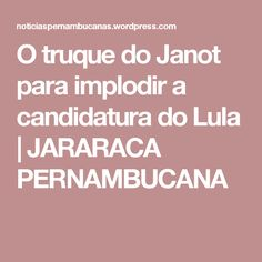 O truque do Janot para implodir a candidatura do Lula | JARARACA PERNAMBUCANA