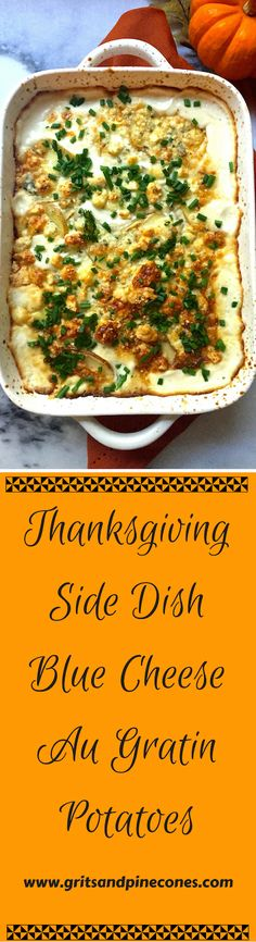 Are you looking for a delicious side dish for your Thanksgiving table? How about something just a little different from traditional mashed potatoes? Well, hold on to your Pilgrim hat because Blue Cheese Au Gratin Potatoes will rock your world. www.gritsandpinecones.com