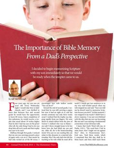 The Importance of Bible Memory From a Dad's Perspective  By: Jeff McCulloughThe Old Schoolhouse Magazine - Annual 2016 - Page 80-81 http://www.thehomeschoolmagazine-digital.com/thehomeschoolmagazine/2016Annual?pg=83#pg83