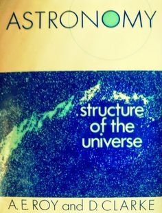 "Image result for ""Astronomy: Structure of the Universe"" by A.E Roy and D. Clarke"