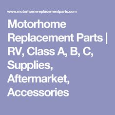 Motorhome Replacement Parts | RV, Class A, B, C, Supplies, Aftermarket, Accessories