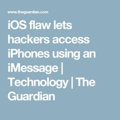 iOS flaw lets hackers access iPhones using an iMessage | Technology | The Guardian