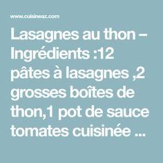 Lasagnes au thon – Ingrédients :12 pâtes à lasagnes ,2 grosses boîtes de thon,1 pot de sauce tomates cuisinée à la provençale ou aux petits légumes,1 pot de créme ...