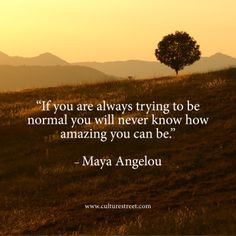 If you are always trying to be normal you will never know how amazing you can be.