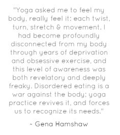 """(from """"How Yoga Helped Me Recover From an Eating Disorder"""" by Gena Hamshaw)"""