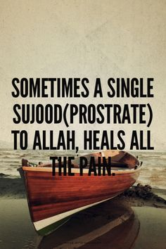 islamic-quotes:  Sometimes a single sujood(Prostrate) to Allah, heals all the pain.