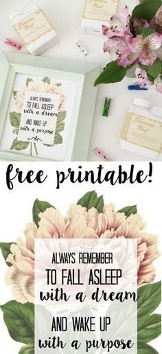 free printable! Quote with pink peony- always fall asleep with a dream and wake up with a purpose