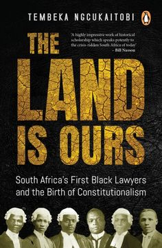 Buy The Land Is Ours: Black Lawyers and the Birth of Constitutionalism in South Africa by Tembeka Ngcukaitobi and Read this Book on Kobo's Free Apps. Discover Kobo's Vast Collection of Ebooks and Audiobooks Today - Over 4 Million Titles!