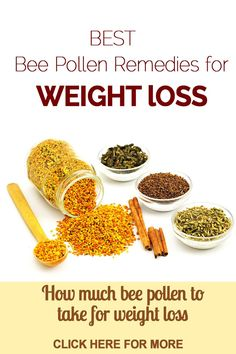 Use Bee Pollen for Weight Loss. These all are natural methods without any side effects.