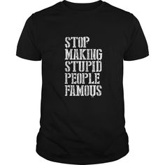 Stop Making Stupid People Famous Funny Saying T Shirt  #gift #ideas #Popular #Everything #Videos #Shop #Animals #pets #Architecture #Art #Cars #motorcycles #Celebrities #DIY #crafts #Design #Education #Entertainment #Food #drink #Gardening #Geek #Hair #beauty #Health #fitness #History #Holidays #events #Home decor #Humor #Illustrations #posters #Kids #parenting #Men #Outdoors #Photography #Products #Quotes #Science #nature #Sports #Tattoos #Technology #Travel #Weddings #Women