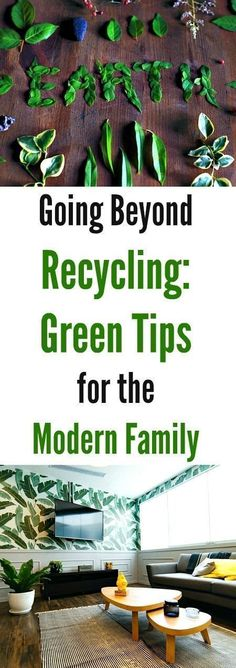 Going Beyond Recycling: Green Tips for the Modern Family #greenliving #green #ecofriendly #recyclingtips #goinggreen