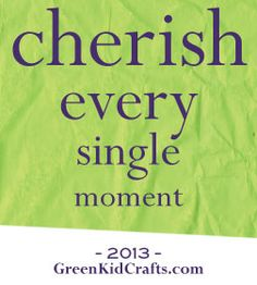 """Making a Resolution: Quality Time with Kids > """"Cherish Every Single Moment"""" My Children Quotes, Quotes For Kids, Quotes To Live By, Kids Board, Parent Resources, More Words, Quality Time, Inspire Me, Favorite Quotes"""