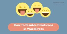 How to Disable Emoticons in #WordPress Before and After the 4.3 Version!