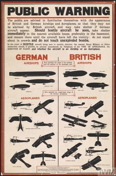 """PUBLIC WARNING BRITISH WW I.1915. aircraft, German and British. Poster is divided into two sections in which the silhouettes of German and British airships and aeroplanes are arranged in order to make clear their different appearances. The craft are captioned as follows - """"Zeppelin"""", """"Schutte- Lanz"""", """"Parseval"""", """"H.M.A.Astra Torres"""", """"H.M.A.Beta"""", """"H.M.A.Eta"""", """"H.M.A.Parseval"""", """"Stahltaube Monoplane"""", """"Rumpler Taube Monoplane"""", """"Aviatik Biplane"""", """"D.F.W. Biplane"""", """"Albatross Biplane""""…"""