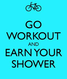 Go WORKOUT and Earn Your Shower #workout #weightloss #healthrelieve