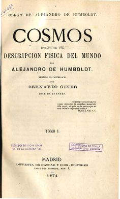 Cosmos : ensayo de una descripción física del mundo / por Alexander von Humboldt ; vertido al castellano por Bernardo Giner y José de Fuentes http://fama.us.es/record=b1096653~S5*spi