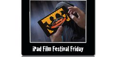 IPAD FILM FESTIVAL FRIDAY