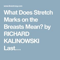What Does Stretch Marks on the Breasts Mean? by RICHARD KALINOWSKI  Last…