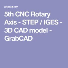 5th CNC Rotary Axis - STEP / IGES - 3D CAD model - GrabCAD