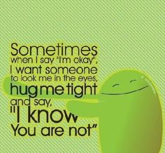 """Sometimes When I Say """"Im Okay"""", I Want Someone to Look Me In The Eyes, Hug Me Tight And Say, """" I Know You Are Not"""" ~ Loneliness Quote"""