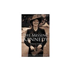 Missing Kennedy : Rosemary Kennedy And The Secret Bonds Of Four Women (Hardcover) (Elizabeth