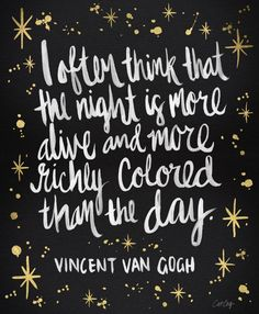 """""""I often think that the night is more alive and more richly colored than the day."""" - Vincent Van Gogh society6.com/... *affiliate*"""