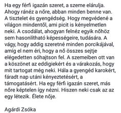 Agárdi Zsóka~Ha egy  férfi igazán szeret...♡ Everlasting Love, Grief, Karma, Quotations, Motivational Quotes, Life Quotes, Poetry, Relationship, Thoughts