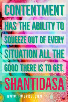Contentment has the ability to squeeze out of every situation all the good there is to get.-Shantidasa #life #quotes #quote of the day #satisfied #epicurus #world #friendly #self-help #motivational #boost #love Satisfaction Quotes, Contentment, Motivational, Life Quotes, Self, Neon Signs, How To Get, Good Things, Day