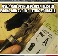 Use a can opener to open a blister pack...