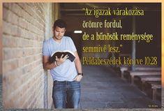 """""""Az igazak várakozása örömre fordul, de a bűnösök reménysége semmivé lesz."""" Példabeszédek könyve 10:28 Cards, Maps, Playing Cards"""