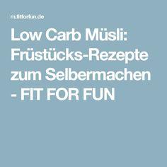 Low Carb Müsli:  Früstücks-Rezepte zum Selbermachen - FIT FOR FUN