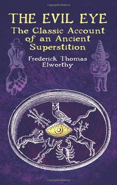 The Evil Eye: The Classic Account of an Ancient Superstition by Frederick Thomas Elworthy http://www.amazon.com/dp/0486434370/ref=cm_sw_r_pi_dp_5SgWub0N32P3Y