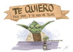 """""""Te quiero"""" dijo Yoda... y se hico un tecito"""
